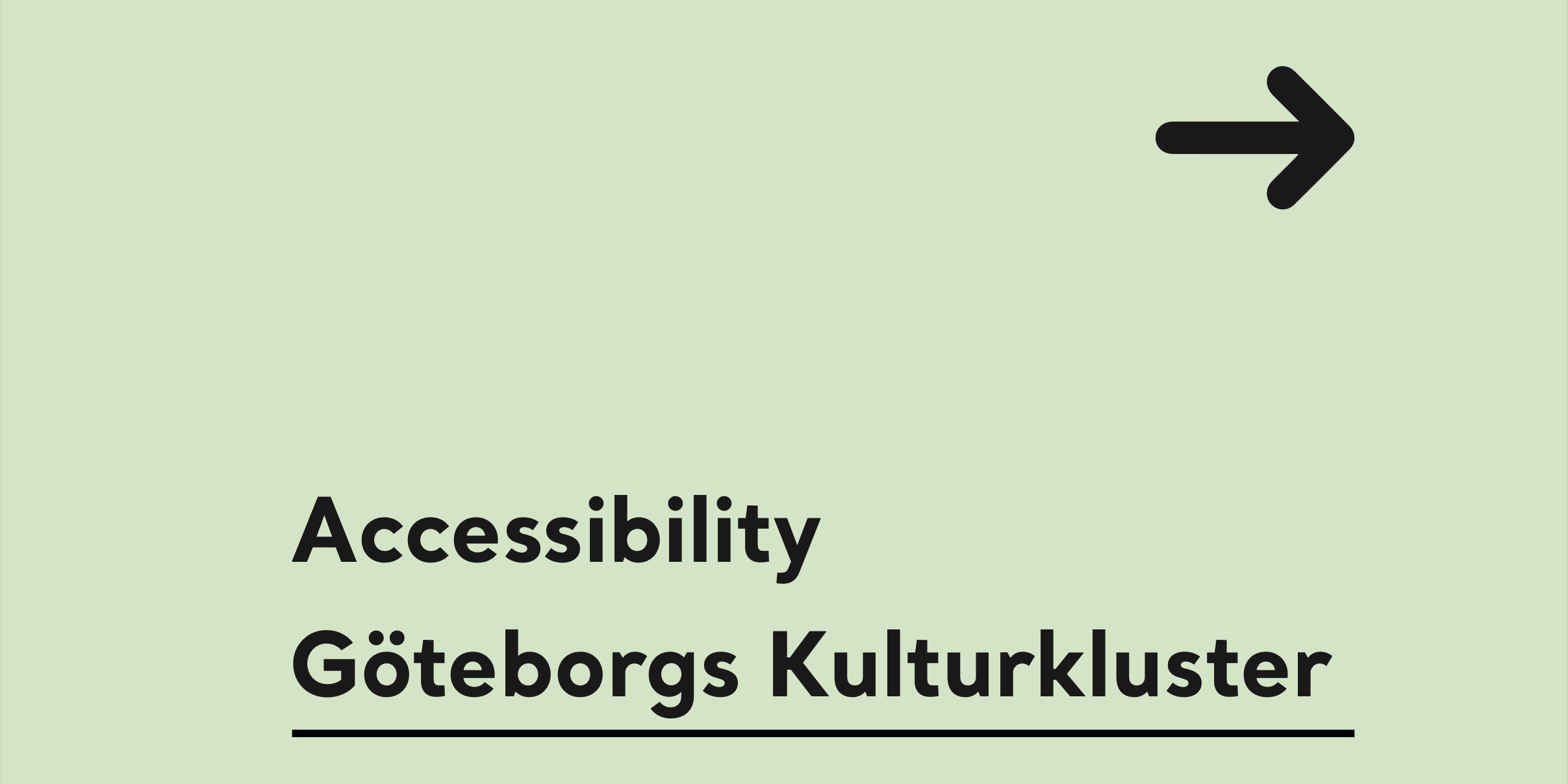 Against a mint green background there is a black text saying Accessibility Göteborgs Kulturkluster. In the top right corner there is a black arrow pointing to the right. Design: Emilia Wärff